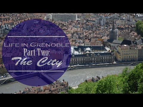 Life In Grenoble: Part Two - The City
