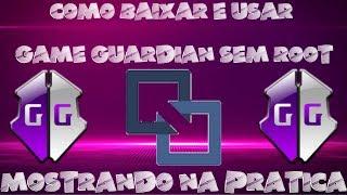 COMO BAIXAR E UTILIZAR O GAME GUARDIAN SEM ROOT NO ROOT MOSTRANDO NA PRATICA 2018