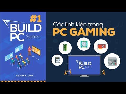 Các Thành Phần Cơ Bản Trong Một Chiếc PC GAMING | GVN BUILD PC #1