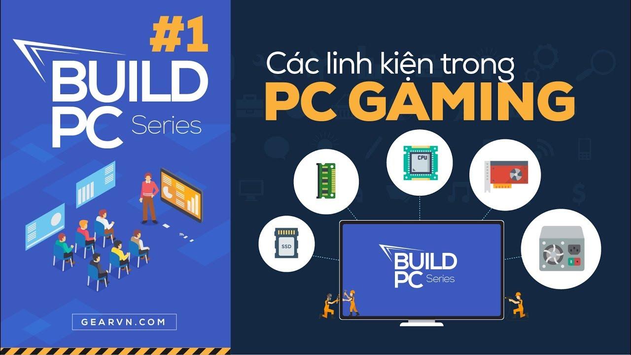 Các thành phần cơ bản trong một chiếc PC GAMING   GVN BUILD PC #1