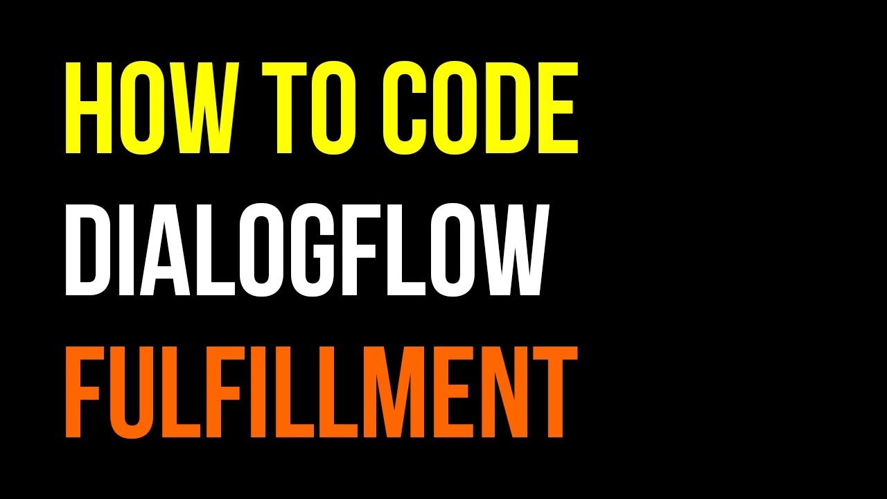 How to Code DialogFlow API AI Fulfillment Tutorial