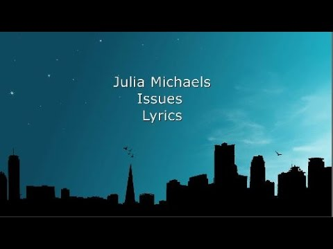 Julia Michaels  Issues LYRICS