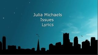 Video Julia Michaels - Issues [LYRICS] download MP3, 3GP, MP4, WEBM, AVI, FLV November 2017