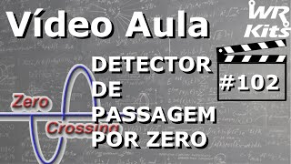 DETECTOR DE PASSAGEM POR ZERO (ZERO CROSSING DETECTOR)   Vídeo Aula #102