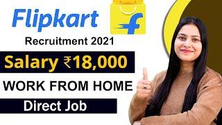 Flipkart Recruitment 2021   Work From Home   Salary ₹18,000   Direct Job  Latest Jobs 2021