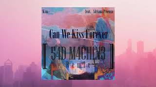 Baixar Kina - Can We Kiss Forever- feat. Adriana Proenza [54D M4CH1N3 REMIX]
