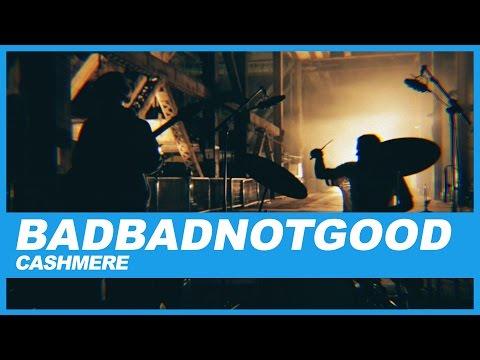 BADBADNOTGOOD | Cashmere