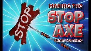 Making the Stop Axe from Fortnite