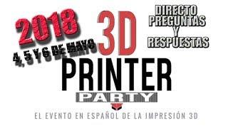 DIRECTO CON LA ORGANIZACIÓN DE LA 3D PRINTER PARTY 2018 / PREGUNTAS Y RESPUESTAS