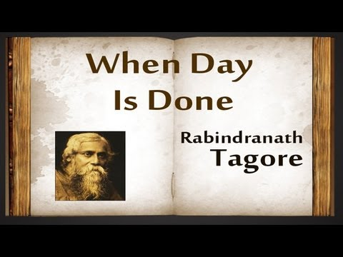 When Day Is Done by Rabindranath Tagore