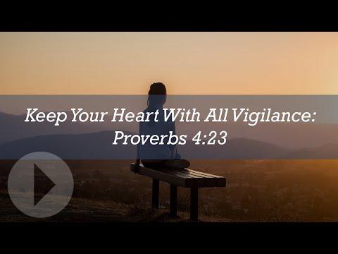 """Keep Your Heart With All Vigilance"" Proverbs 4:23 - Wayne Grudem"
