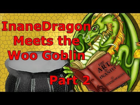 InaneDragon Meets the Woo Goblin Part 2