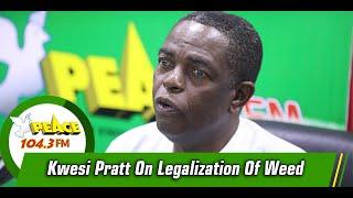 Kwesi Pratt On Legalization Of Weed