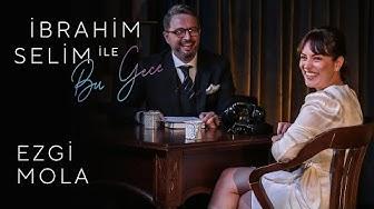 İbrahim Selim ile Bu Gece #22: Ezgi Mola, Selin Geçit