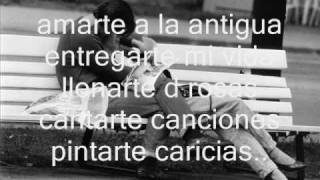 AMARTE A LA ANTIGUA -PEDRO FERNANDEZ (lyrics)