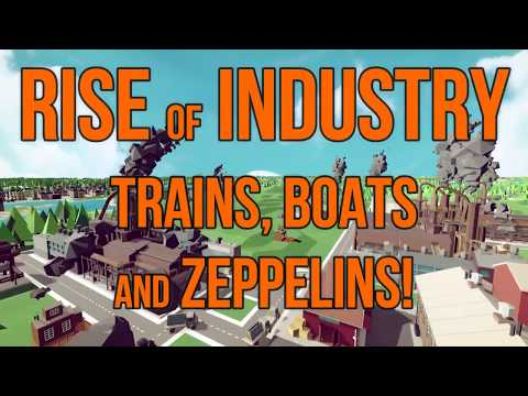 Rise of Industry: Trains, Boats and Zeppelins!