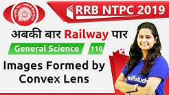 9:30 AM - RRB NTPC 2019 | GS by Shipra Ma'am | Images Formed by Convex Lens
