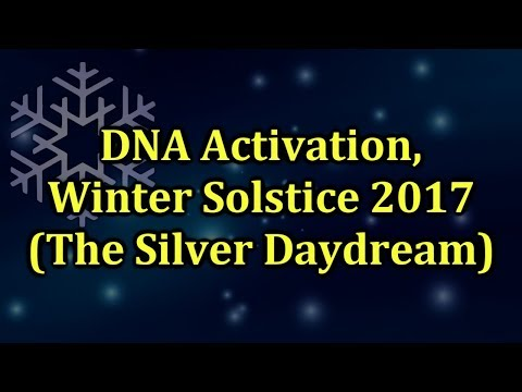 DNA Activation, Winter Solstice 2017 The Silver Daydream