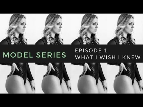 MODEL SERIES EPISODE 1: Five Things I Wish...