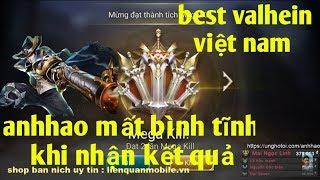 Liên Quân Mobile _ Best Valhein Việt Nam 1 Mình Anh Chấp Tất : Trận Đấu Khiến Anhhao Mất Bình Tĩnh