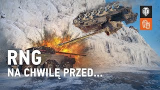 RNG. Na chwilę przed... [World of Tanks Polska]