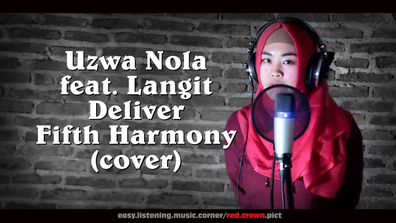 FIFTH HARMONY - DELIVER (COVER) UZWA NOLA - ALTERNATIVE ROCK VERSION AND LYRICS