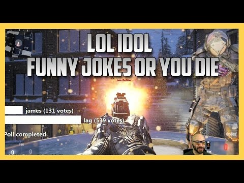 Funny Jokes Or You Die - An LOL Idol Episode (Call of Duty A