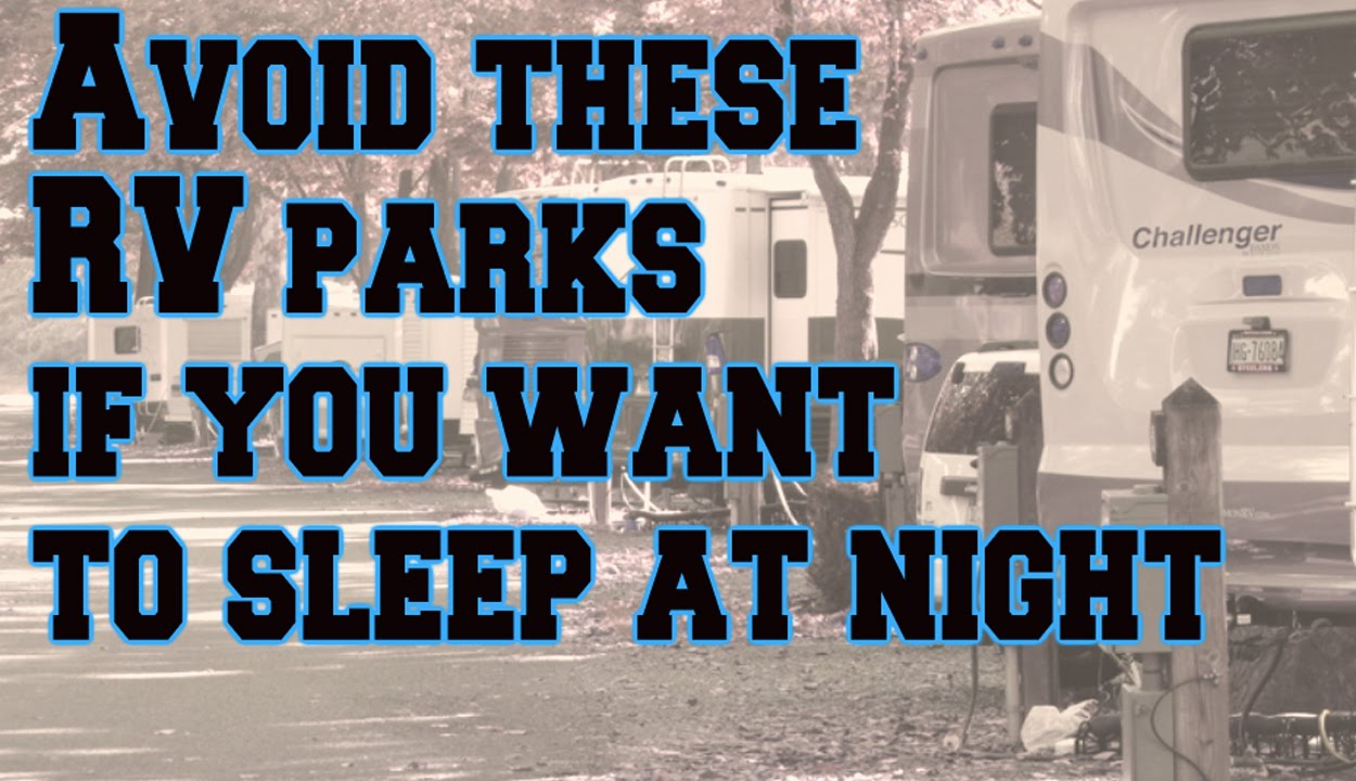 Avoid These Rv Parks If You Like To Sleep At Night Youtube