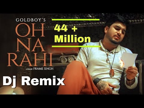Oh Na Rahi Remix | GoldBoy's | Latest Punjabi Songs 2019