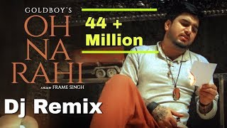 Oh Na Rahi Remix | GoldBoy's | Latest Punjabi Songs 2019 thumbnail