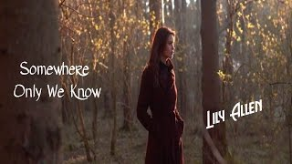 Somewhere Only We Know - Lily Allen (tradução) HD