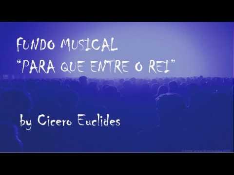 Fundo Musical Para que entre o Rei - Para Pregações, Orações e Reflexões by Cicero Euclides