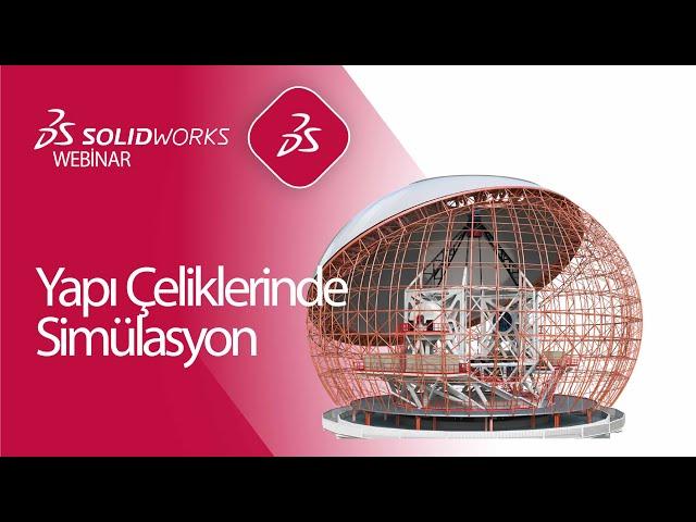 Yapı Çeliklerinde SOLIDWORKS Simulation | Neden SOLIDWORKS Simulation ile Analiz ?
