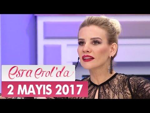 Esra Erol'da 2 Mayıs 2017 Salı - Tek Parça