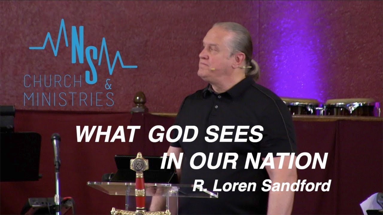 WHAT GOD SEES IN OUR NATION (full sermon) - R. Loren Sandford