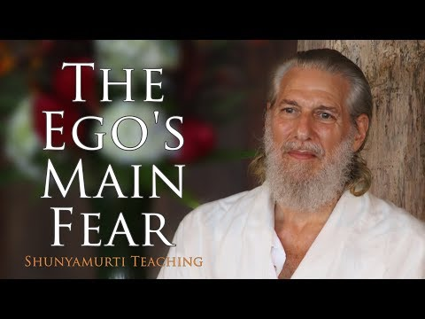 The Ego's Main Fear ~ Shunyamurti Wisdom Teaching