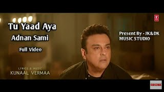 Tu Yaad Aya - Adnan Sami Full Sad Song Hd | Adnan Sami New Song | Tu Yaad Aya Latest Song 2020 |