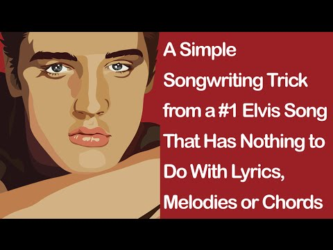 A Songwriting Trick from a #1 Elvis Song That Has Nothing to Do With Lyrics, Melodies or Chords