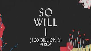 So Will I (100 Billion X) - Africa