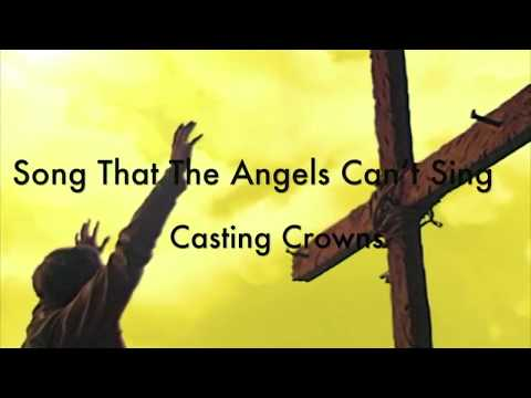 Song That The Angels Cant Sing ~ Casting Crowns ~ lyric video