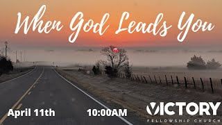 VICTORY FELLOWSHIP CHURCH 4 11 21 WHEN GOD LEADS YOU