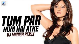 Tum Par Hum Hai Atke Remix DJ Manish Mp3 Song Download