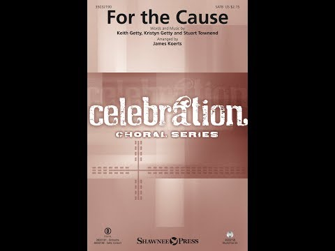 FOR THE CAUSE - Keith Getty/Kristyn Getty/Stuart Townend/arr. James Koerts