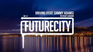 TELYKast & Basko - Driving (feat. Sammy Adams)