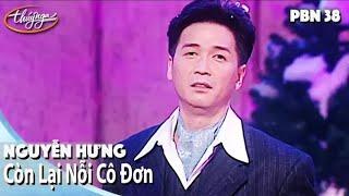 PBN 38 | Nguyễn Hưng - Còn Lại Nỗi Cô Đơn