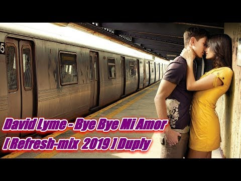 David Lyme - Bye Bye Mi Amor [ Refresh-mix 2019 ] Duply Mp3