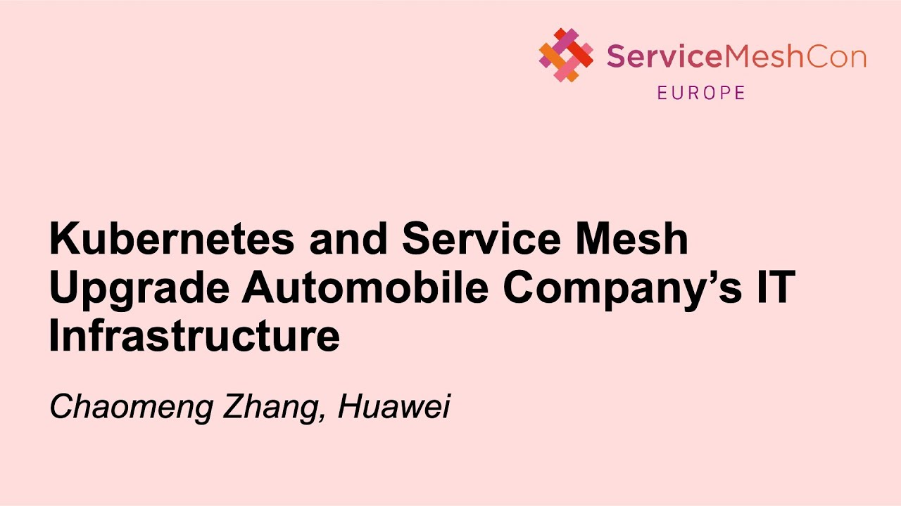 Kubernetes and Service Mesh Upgrade Automobile Company's IT Infrastructure - Chaomeng Zhang, Huawei