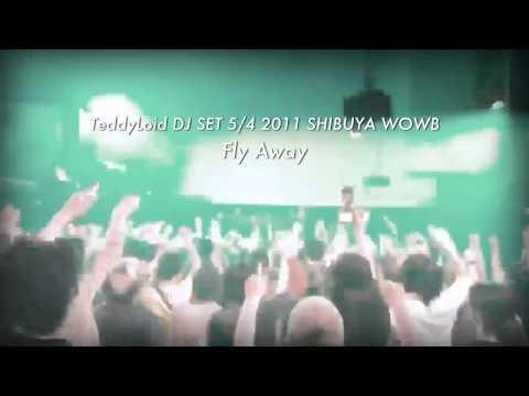 TeddyLoid DJ SET ☆ Fly Away ☆ 5/4 2011 WOWB
