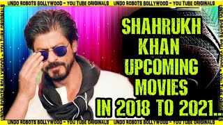Shahrukh Khan Upcoming Movies in 2018 to 2021