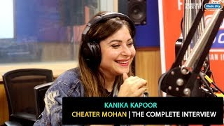 Kanika Kapoor | The Complete Interview | Cheater Mohan